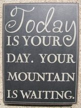 Primitive Wood Box Sign  32415B-Today is your Day.  Your mountain is wai... - €7,24 EUR
