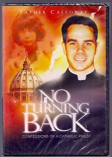 NO TURNING BACK - Confessions of a Catholic Priest - DVD - by Fr. Donald Callowa
