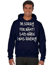 Im Sorry For What I Said When I Was Hungry Men's Hooded Sweatshirt - $26.00