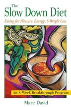 The Slow Down Diet: Eating for Pleasure, Energy, and Weight Loss [Apr 10... - $19.75