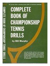 Complete book of championship tennis drills [Jan 01, 1975] Murphy, Bill - $5.40