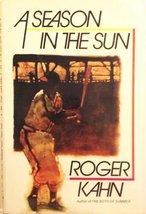 A Season in the Sun [Jan 01, 1977] Kahn, Roger - $5.40