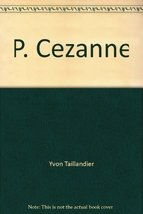 P. Cezanne [Hardcover] [Jan 01, 1945] Yvon Taillandier and Paul Czanne - $9.90