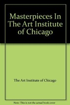 Masterpieces In The Art Institute of Chicago [Paperback] [Jan 01, 1952] ... - $9.90