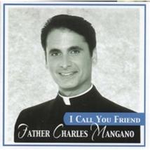 I CALL YOU FRIEND by Fr. Charles Mangano