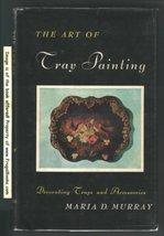 The Art of Tray Painting [Jan 01, 1954] Murray, Maria - $5.40