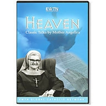 HEAVEN , CLASSIC TALKS BY MOTHER ANGELICA