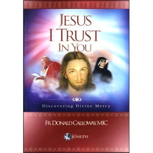 Jesus i trust in you   discovering divine mercy by fr donald calloway  mic