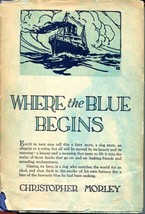 Where the Blue Begins by Christopher Morely Grosset & Dunlap ca 1922 HC DJ - $12.00