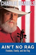 Ain't No Rag: Freedom, Family, and the Flag Daniels, Charlie - $35.00