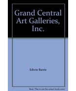 Grand Central Art Galleries, Inc. [Paperback] [Jan 01, 1967] Edwin Barrie - $24.90