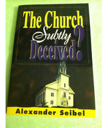 The Church Subtly Deceived Alexander Seibel - $7.99