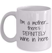 Funny Mom Gift Coffee Mug I'm a Mother There's Definitely Wine in Here Ceramic - $17.59+
