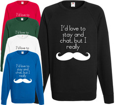 Stay and chat, Moustache Sweatshirt Comedy Jumper Funny Gift Birthday Pr... - $24.91