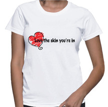 Love The Skin You're In T-shirt (14-005) - $21.95