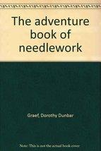 The adventure book of needlework [Jan 01, 1958] Graef, Dorothy Dunbar - $3.29
