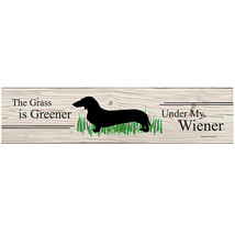 The Grass Is Greener Under My Wiener Dog Sign -... - $8.47