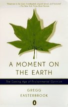 A Moment on the Earth: The Coming Age of Environmental Optimism Easterbr... - $3.99
