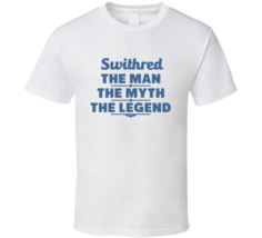 Swithred The Man The Myth The Legend T Shirt - $18.99