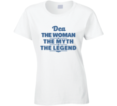 Dea The Woman The Myth The Legend T Shirt - $18.99