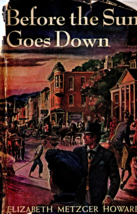 Before The Sun Goes Down by Elizabeth Metzer Howard (Hardcovered 1946) - $5.95