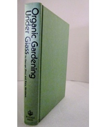 Organic Gardening Under Glass 1975 Rodale Press by George Doc Abraham - $4.98