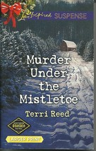 Murder Under The Mistletoe Terri Reed(Northern Border Patrol)Love Inspir... - $2.25