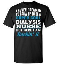 Super Cool Dialysis Nurse T shirt - $19.99+