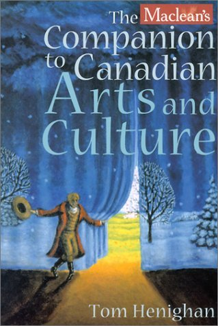 Maclean's Companion to Canadian Arts and Culture Henighan, Tom