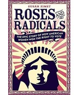 Roses and Radicals: The Epic Story of How American Women Won the Right to Vote - $14.96