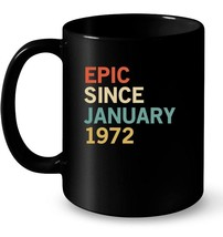 Epic Since January 1972 46th Birthday Gift Tee Gift Coffee Mug - $13.99+