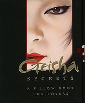 Geisha Secrets: A Pillow Book for Lovers [Feb 27, 2001] Reigns, Miranda ... - $11.82