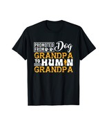 Grandparents Day Promoted From Dog Grandpa To Human Grandpa T-Shirt - $15.99