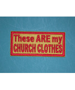 BIKER Sew-On PATCH THESE ARE MY CHURCH CLOTHES + CHOOSE COLORS + Made in... - $5.99