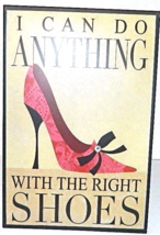 Classic I Can Do Anything With The Right Shoes ... - $24.79