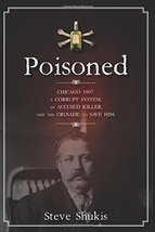 Poisoned: Chicago 1907, a Corrupt System, an Accused Killer, and the Cru... - $3.99