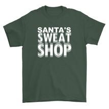 Santas Sweat Shop Shirt Funny North Pole Elf Protest Unisex Forest Green Tee Shi - $26.95+