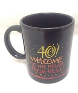 "40th Birthday Coffee/Tea Mug Cup ""40 Welcome To The Decade from Hell!"" H... - $7.99"