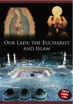 OUR LADY, THE EUCHARIST AND ISLAM - 3 CDs by Fr Mitch Pacwa S.J.
