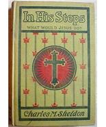IN HIS STEPS What Would Jesus Do ? Sheldon early 1900's Christian novel - $4.00