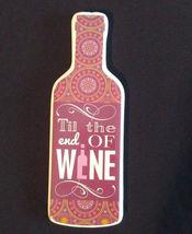 "LARGE FRIDGE MAGNET Ceramic Til the End of Wine 5.5"" NEW - $4.49"