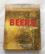 BEERS OF THE WORLD: Over 350 Classic Beers, Lagers, Ales and Porters • H... - $5.89