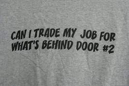 NEW MENS MEDIUM CAN I TRADE MY JOB FOR WHAT'S BEHIND DOOR # 2  FUNNY T S... - $1.99