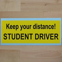 Keep your distance! STUDENT DRIVER - bumper sticker - $5.00