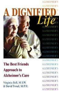 A Dignified Life The Best Friend's Approach to Alzheimer's Care