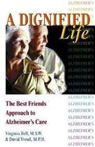 A Dignified Life The Best Friend's Approach to Alzheimer's Care - $7.99
