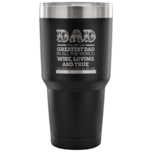 Dad Your The Greatest 30oz Tumbler - $32.99
