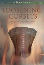 Loosening Corsets: The Heroic Life of Georgia's Feisty Mrs. Felton, Firs... - $45.00