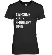 Awesome Since February 1946 Shirt  Funny 72nd Birthday Gift - $19.99+