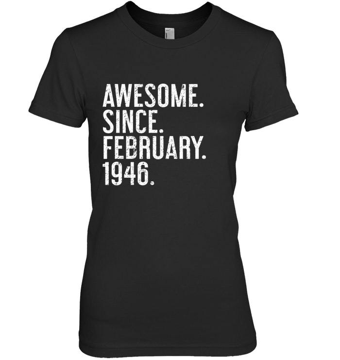 Awesome Since February 1946 Shirt  Funny 72nd Birthday Gift